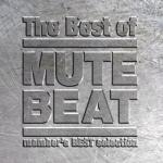 The Best Of MUTE BEAT - member's BEST selection
